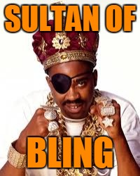 SULTAN OF BLING | made w/ Imgflip meme maker