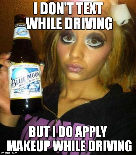 I DON'T TEXT WHILE DRIVING BUT I DO APPLY MAKEUP WHILE DRIVING | made w/ Imgflip meme maker