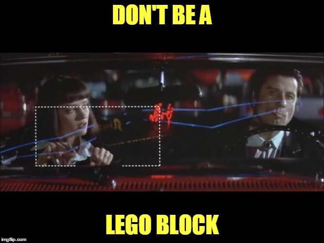 DON'T BE A LEGO BLOCK | made w/ Imgflip meme maker