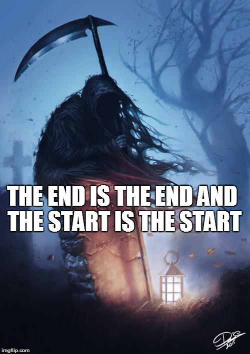 THE END IS THE END AND THE START IS THE START | made w/ Imgflip meme maker