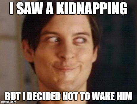 Creepy Peter Parker | I SAW A KIDNAPPING BUT I DECIDED NOT TO WAKE HIM | image tagged in memes,kidnapping,creepy | made w/ Imgflip meme maker