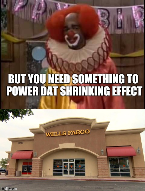 BUT YOU NEED SOMETHING TO POWER DAT SHRINKING EFFECT | made w/ Imgflip meme maker