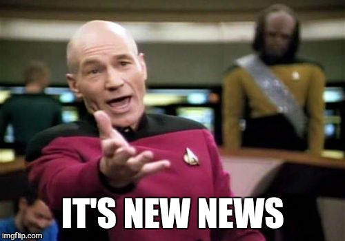 Picard Wtf Meme | IT'S NEW NEWS | image tagged in memes,picard wtf | made w/ Imgflip meme maker