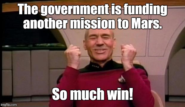 Picard Win | The government is funding another mission to Mars. So much win! | image tagged in picard win | made w/ Imgflip meme maker