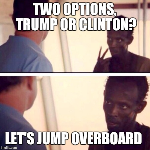 Captain Phillips - I'm The Captain Now Meme | TWO OPTIONS, TRUMP OR CLINTON? LET'S JUMP OVERBOARD | image tagged in memes,captain phillips - i'm the captain now | made w/ Imgflip meme maker