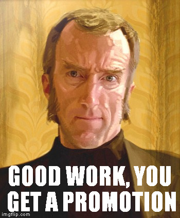 GOOD WORK, YOU GET A PROMOTION | made w/ Imgflip meme maker