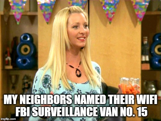 MY NEIGHBORS NAMED THEIR WIFI FBI SURVEILLANCE VAN NO. 15 | made w/ Imgflip meme maker