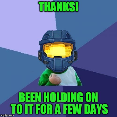 THANKS! BEEN HOLDING ON TO IT FOR A FEW DAYS | image tagged in 1befyj | made w/ Imgflip meme maker