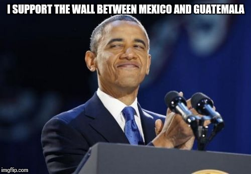 I SUPPORT THE WALL BETWEEN MEXICO AND GUATEMALA | made w/ Imgflip meme maker