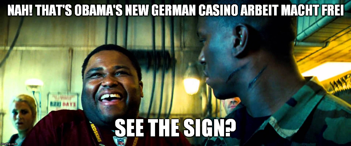 TW Transformers Nah that's blank | NAH! THAT'S OBAMA'S NEW GERMAN CASINO ARBEIT MACHT FREI SEE THE SIGN? | image tagged in tw transformers nah that's blank | made w/ Imgflip meme maker