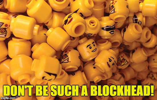 DON'T BE SUCH A BLOCKHEAD! | made w/ Imgflip meme maker