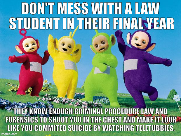 You Know You Are A Law Student When teletubbies - I...