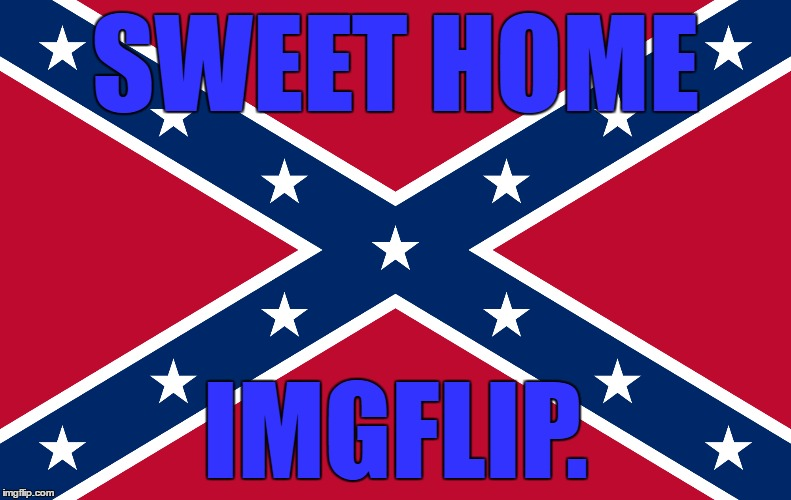 SWEET HOME IMGFLIP. | made w/ Imgflip meme maker