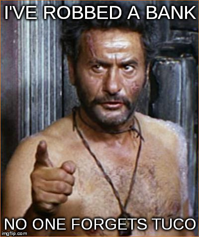 Eli Wallach | I'VE ROBBED A BANK NO ONE FORGETS TUCO | image tagged in eli wallach | made w/ Imgflip meme maker