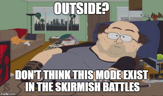 OUTSIDE? DON'T THINK THIS MODE EXIST IN THE SKIRMISH BATTLES | made w/ Imgflip meme maker