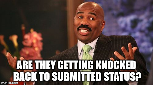 Steve Harvey Meme | ARE THEY GETTING KNOCKED BACK TO SUBMITTED STATUS? | image tagged in memes,steve harvey | made w/ Imgflip meme maker
