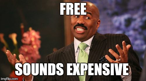 Steve Harvey Meme | FREE SOUNDS EXPENSIVE | image tagged in memes,steve harvey | made w/ Imgflip meme maker