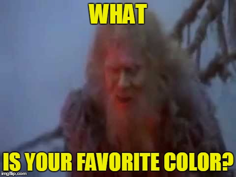 WHAT IS YOUR FAVORITE COLOR? | made w/ Imgflip meme maker