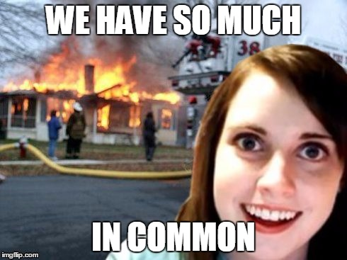 WE HAVE SO MUCH IN COMMON | made w/ Imgflip meme maker