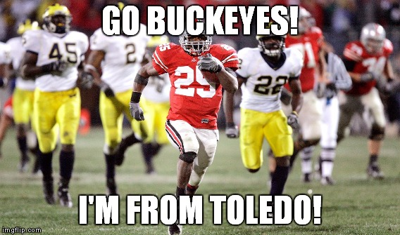 GO BUCKEYES! I'M FROM TOLEDO! | made w/ Imgflip meme maker
