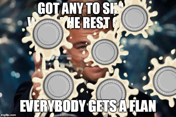 EVERYBODY GETS A FLAN | made w/ Imgflip meme maker