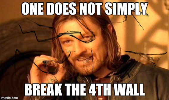 One does not  simply break the 4th wall | ONE DOES NOT SIMPLY BREAK THE 4TH WALL | image tagged in memes,one does not simply,4th wall | made w/ Imgflip meme maker