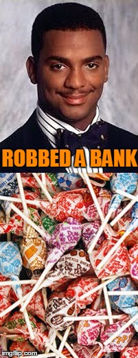 Thug Life | ROBBED A BANK | image tagged in thug life,carlton banks thug life,dum dums,suckers,banks | made w/ Imgflip meme maker