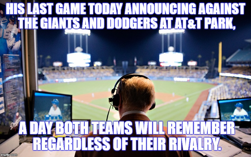Vin Scully, The Man With The Golden Voice | HIS LAST GAME TODAY ANNOUNCING AGAINST THE GIANTS AND DODGERS AT AT&T PARK, A DAY BOTH TEAMS WILL REMEMBER REGARDLESS OF THEIR RIVALRY. | image tagged in memes,vin scully,los angeles dodgers,san francisco giants,rivalry,a very important moment in baseball history | made w/ Imgflip meme maker