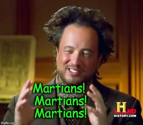Ancient Aliens Meme | Martians! Martians! Martians! | image tagged in memes,ancient aliens | made w/ Imgflip meme maker