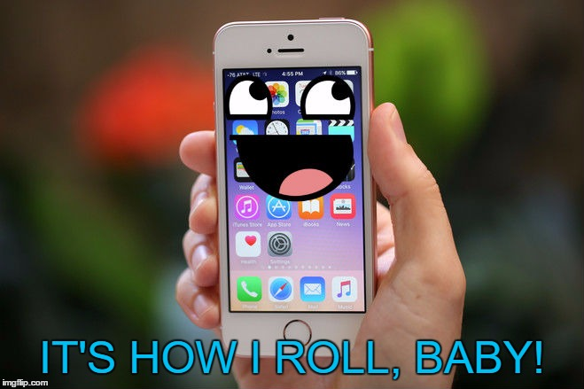 IT'S HOW I ROLL, BABY! | made w/ Imgflip meme maker