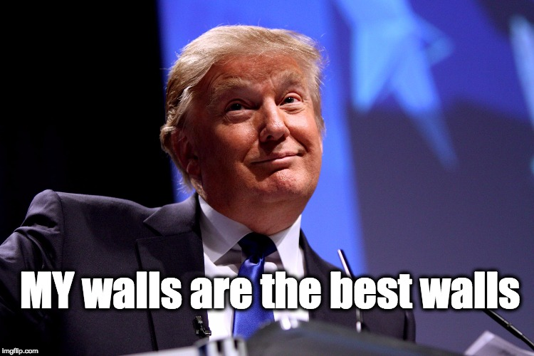 MY walls are the best walls | made w/ Imgflip meme maker