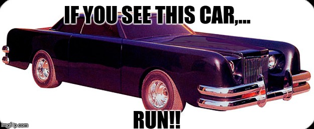 IF YOU SEE THIS CAR,... RUN!! | made w/ Imgflip meme maker