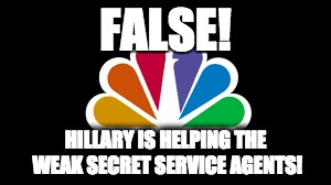 FALSE! HILLARY IS HELPING THE WEAK SECRET SERVICE AGENTS! | made w/ Imgflip meme maker