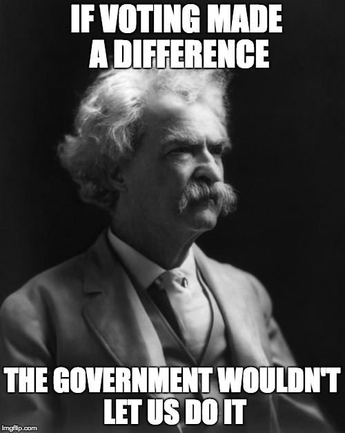 Voting For The First Time Quotes: Ol' Mark Twain Had Some Great Quotes.