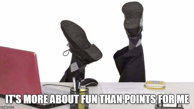 IT'S MORE ABOUT FUN THAN POINTS FOR ME | made w/ Imgflip meme maker