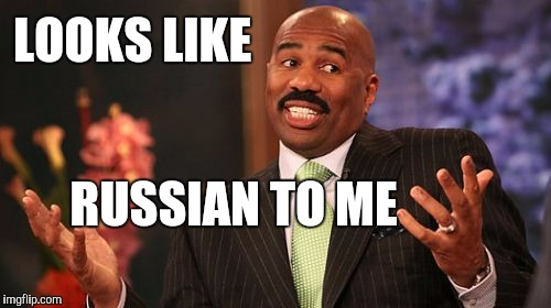 Steve Harvey Meme | LOOKS LIKE RUSSIAN TO ME | image tagged in memes,steve harvey | made w/ Imgflip meme maker