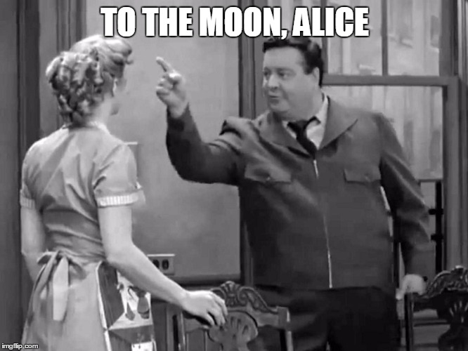 TO THE MOON, ALICE | made w/ Imgflip meme maker
