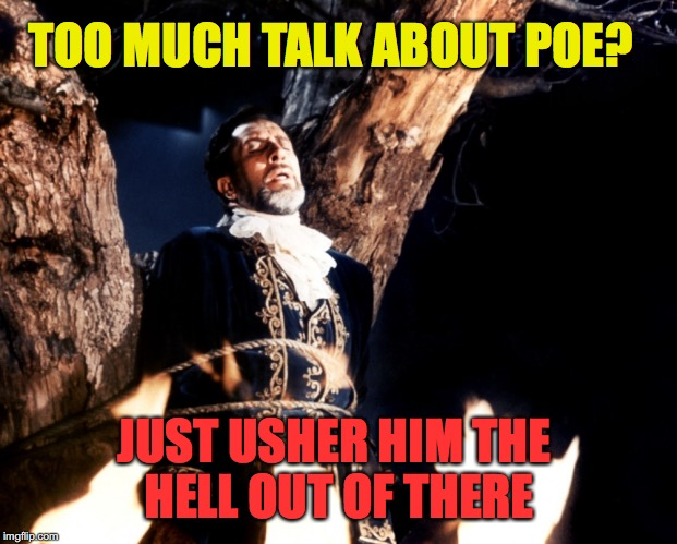 JUST USHER HIM THE HELL OUT OF THERE TOO MUCH TALK ABOUT POE? | made w/ Imgflip meme maker