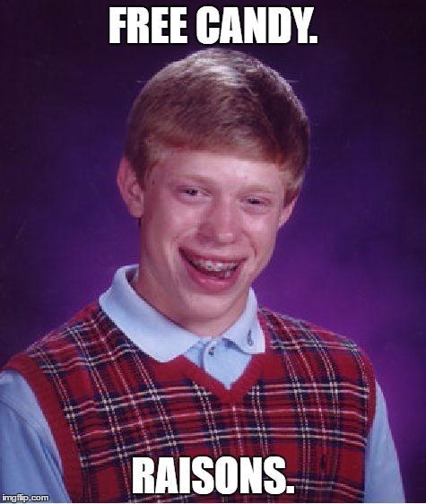 Bad Luck Brian Meme | FREE CANDY. RAISONS. | image tagged in memes,bad luck brian | made w/ Imgflip meme maker