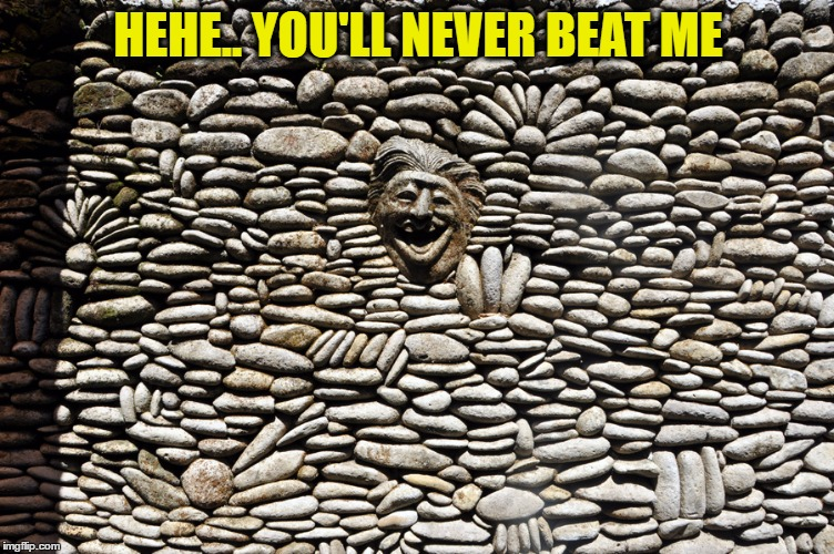HEHE.. YOU'LL NEVER BEAT ME | made w/ Imgflip meme maker