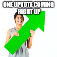 ONE UPVOTE COMING RIGHT UP | made w/ Imgflip meme maker