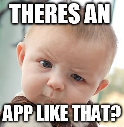 Skeptical Baby Meme | THERES AN APP LIKE THAT? | image tagged in memes,skeptical baby | made w/ Imgflip meme maker