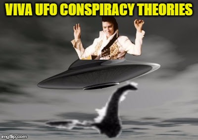 VIVA UFO CONSPIRACY THEORIES . | made w/ Imgflip meme maker