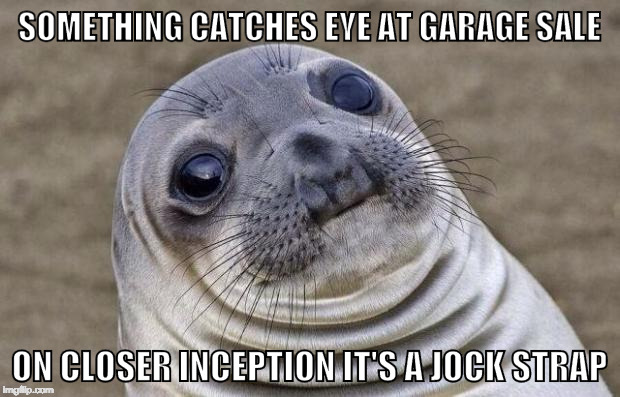 Well....I used to love garage sale-ing... | SOMETHING CATCHES EYE AT GARAGE SALE ON CLOSER INCEPTION IT'S A JOCK STRAP | image tagged in memes,awkward moment sealion,garage sale,jock itch | made w/ Imgflip meme maker