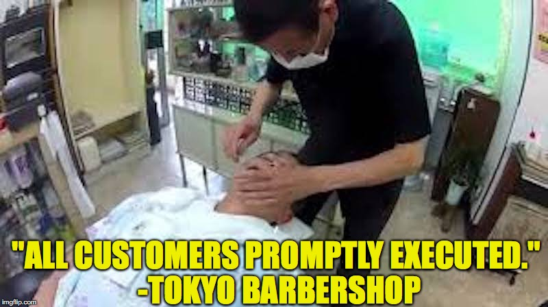 "A Cut Above the Rest | ""ALL CUSTOMERS PROMPTLY EXECUTED."" -TOKYO BARBERSHOP 
