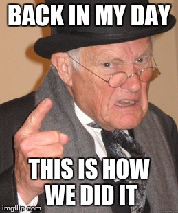 Back In My Day Meme | BACK IN MY DAY THIS IS HOW WE DID IT | image tagged in memes,back in my day | made w/ Imgflip meme maker
