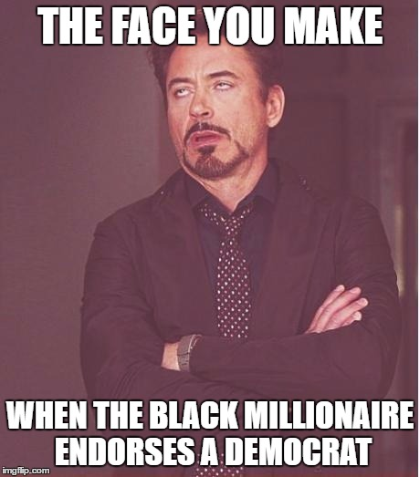 Face You Make Robert Downey Jr Meme | THE FACE YOU MAKE WHEN THE BLACK MILLIONAIRE ENDORSES A DEMOCRAT | image tagged in memes,face you make robert downey jr | made w/ Imgflip meme maker