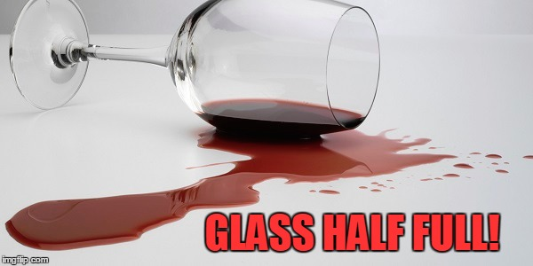 GLASS HALF FULL! | made w/ Imgflip meme maker