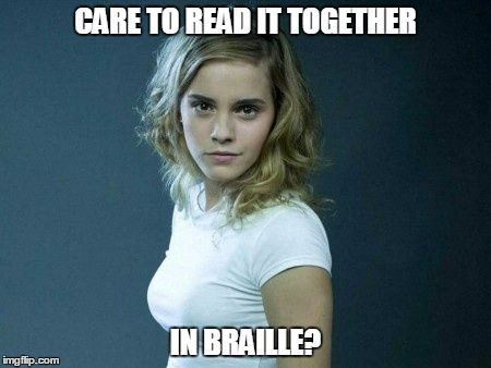 CARE TO READ IT TOGETHER IN BRAILLE? | made w/ Imgflip meme maker