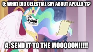 FRIENDSHIP BEYATCH!!!!! | Q: WHAT DID CELESTIAL SAY ABOUT APOLLO 11? A: SEND IT TO THE MOOOOON!!!!! | image tagged in trollestia | made w/ Imgflip meme maker